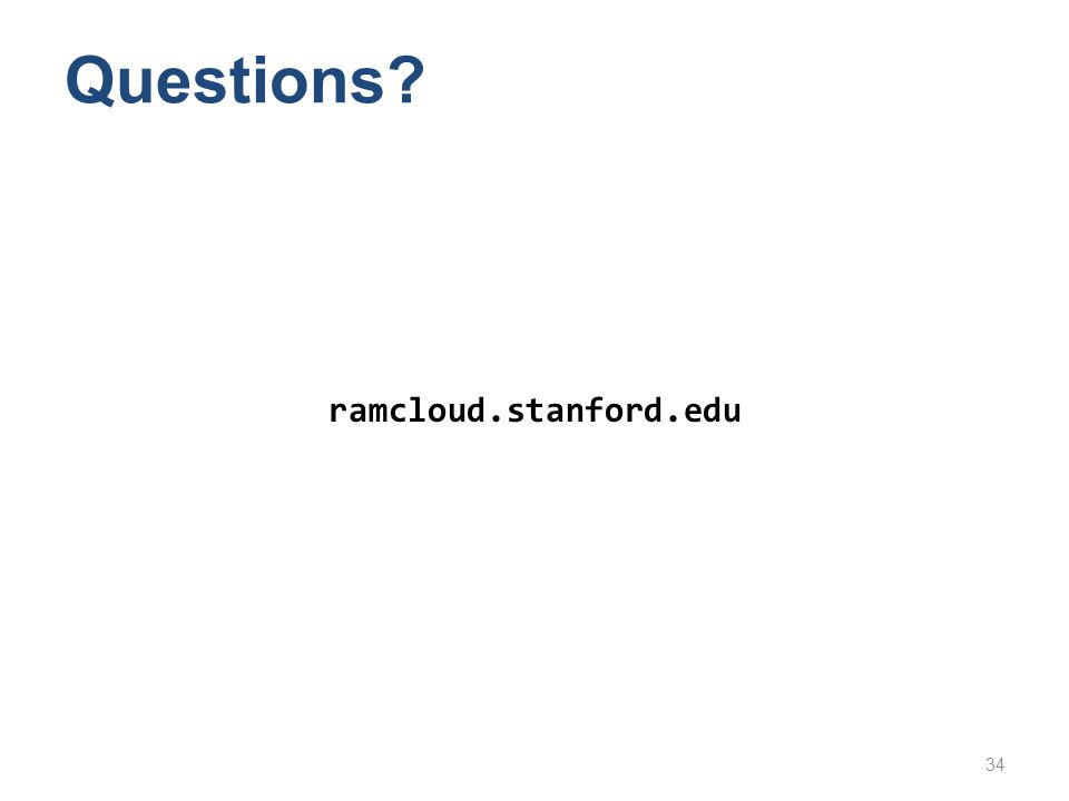 Questions ramcloud.stanford.edu
