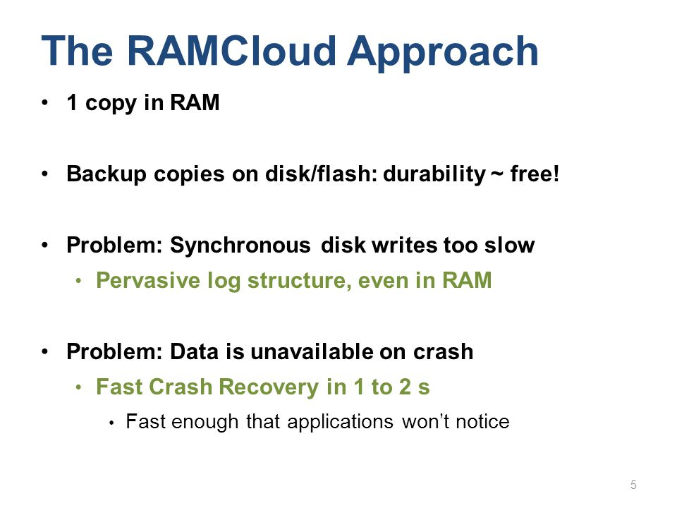 The RAMCloud Approach 1 copy in RAM
