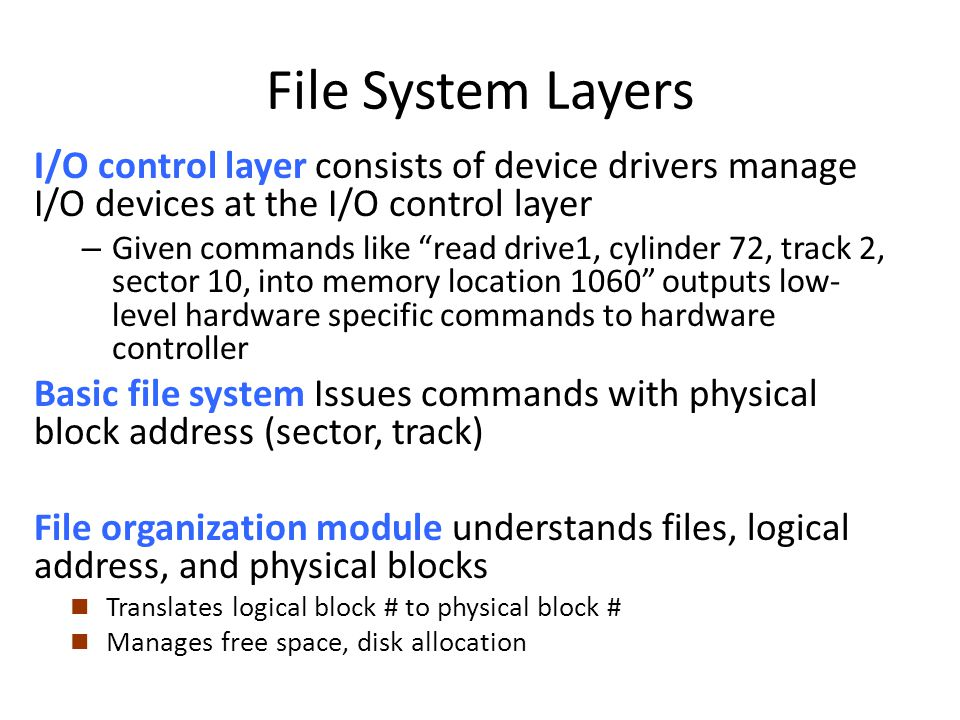 File System Layers I/O control layer consists of device drivers manage I/O devices at the I/O control layer.