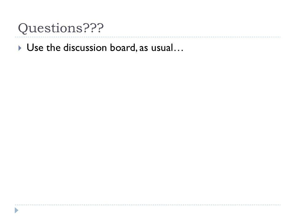 Questions Use the discussion board, as usual…