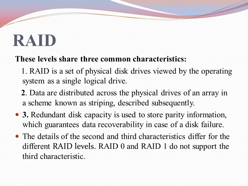 RAID These levels share three common characteristics: