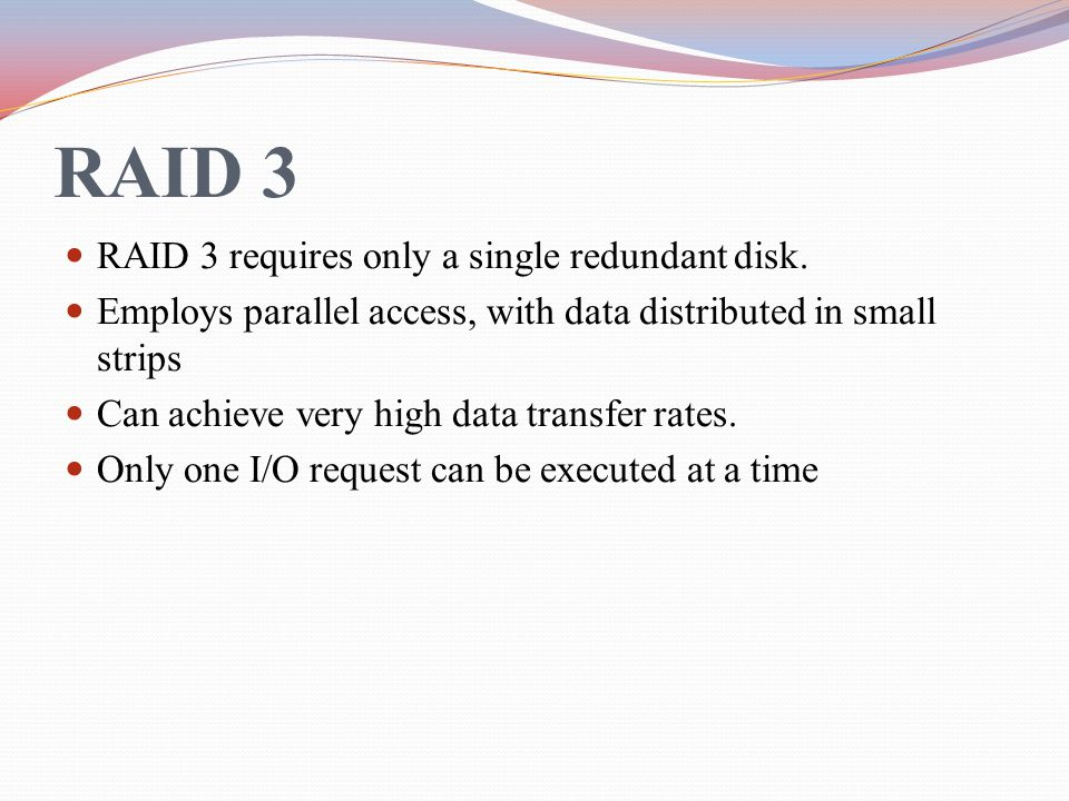 RAID 3 RAID 3 requires only a single redundant disk.