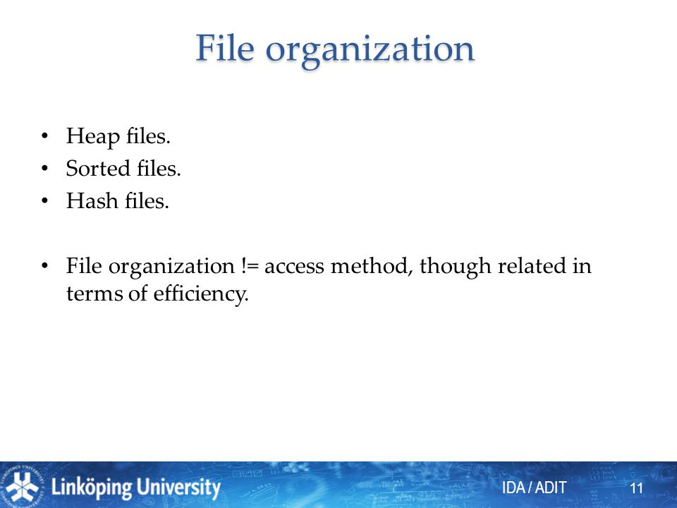File organization Heap files. Sorted files. Hash files.