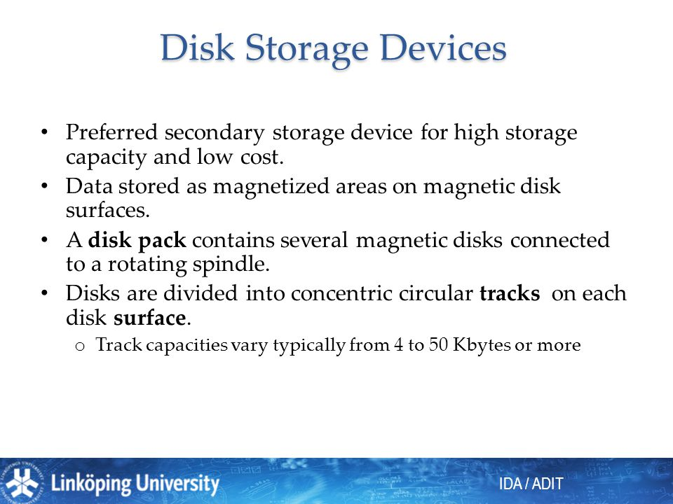 Disk Storage Devices Preferred secondary storage device for high storage capacity and low cost.