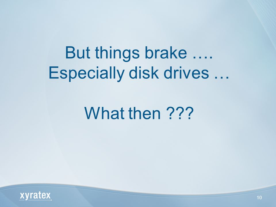 But things brake …. Especially disk drives … What then