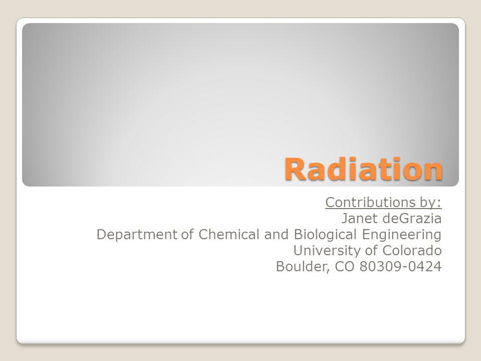 Radiation Contributions by: Janet deGrazia