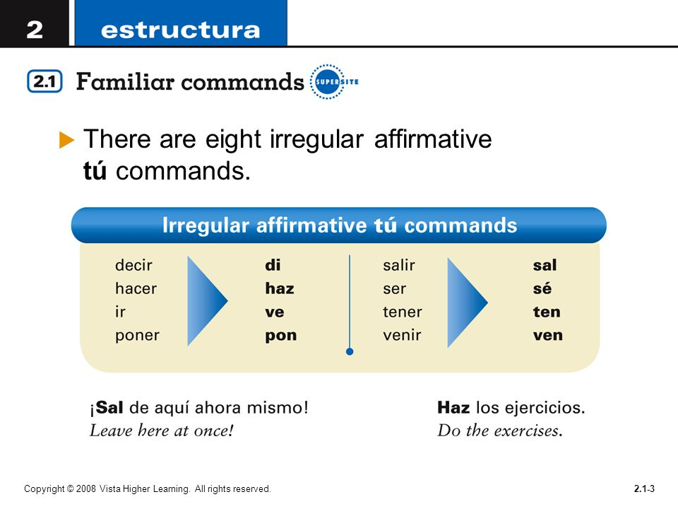 There are eight irregular affirmative tú commands.