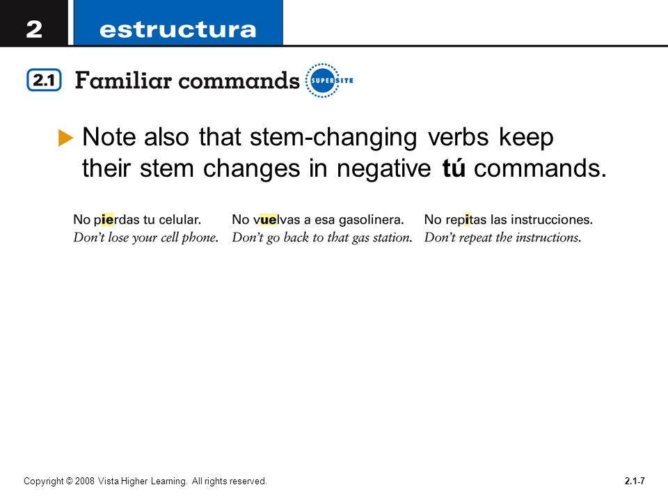 Note also that stem-changing verbs keep their stem changes in negative tú commands.