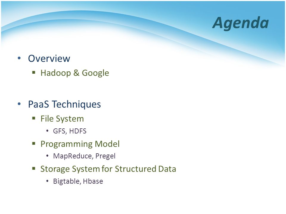 Agenda Overview PaaS Techniques Hadoop & Google File System