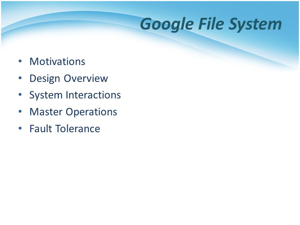 Google File System Motivations Design Overview System Interactions