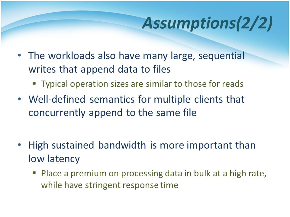 Assumptions(2/2) The workloads also have many large, sequential writes that append data to files.