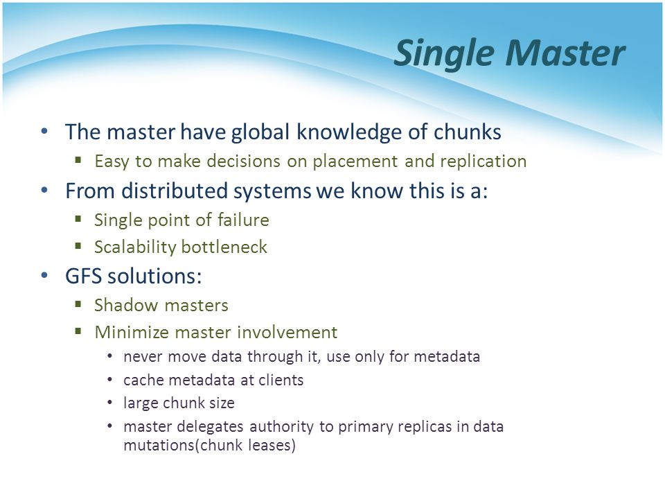 Single Master The master have global knowledge of chunks