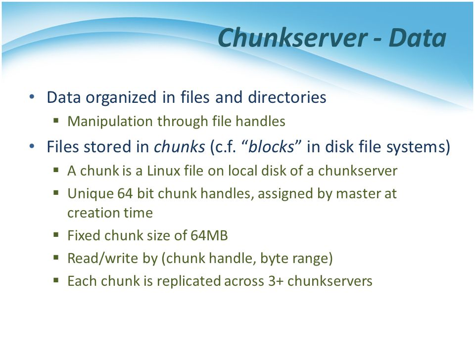 Chunkserver - Data Data organized in files and directories