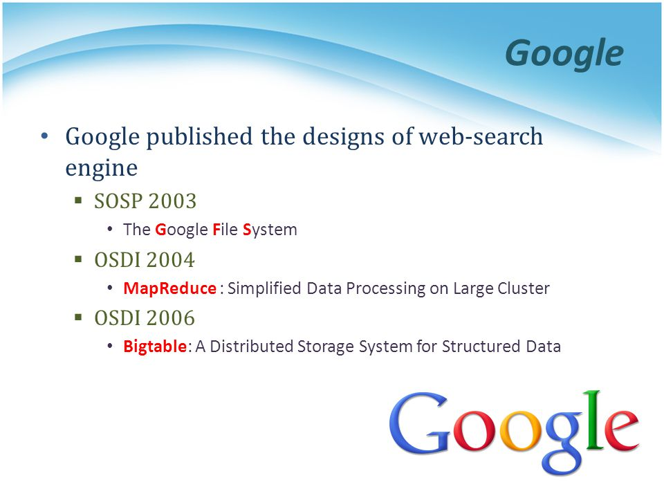 Google Google published the designs of web-search engine SOSP 2003
