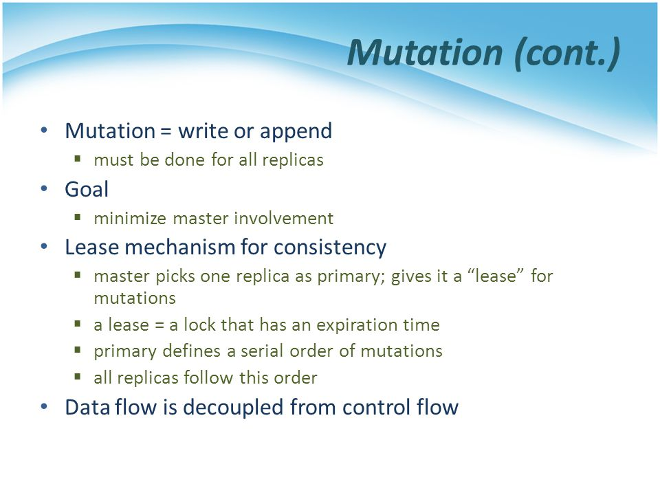 Mutation (cont.) Mutation = write or append Goal