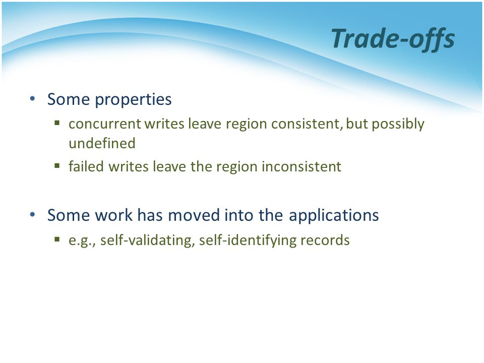 Trade-offs Some properties Some work has moved into the applications