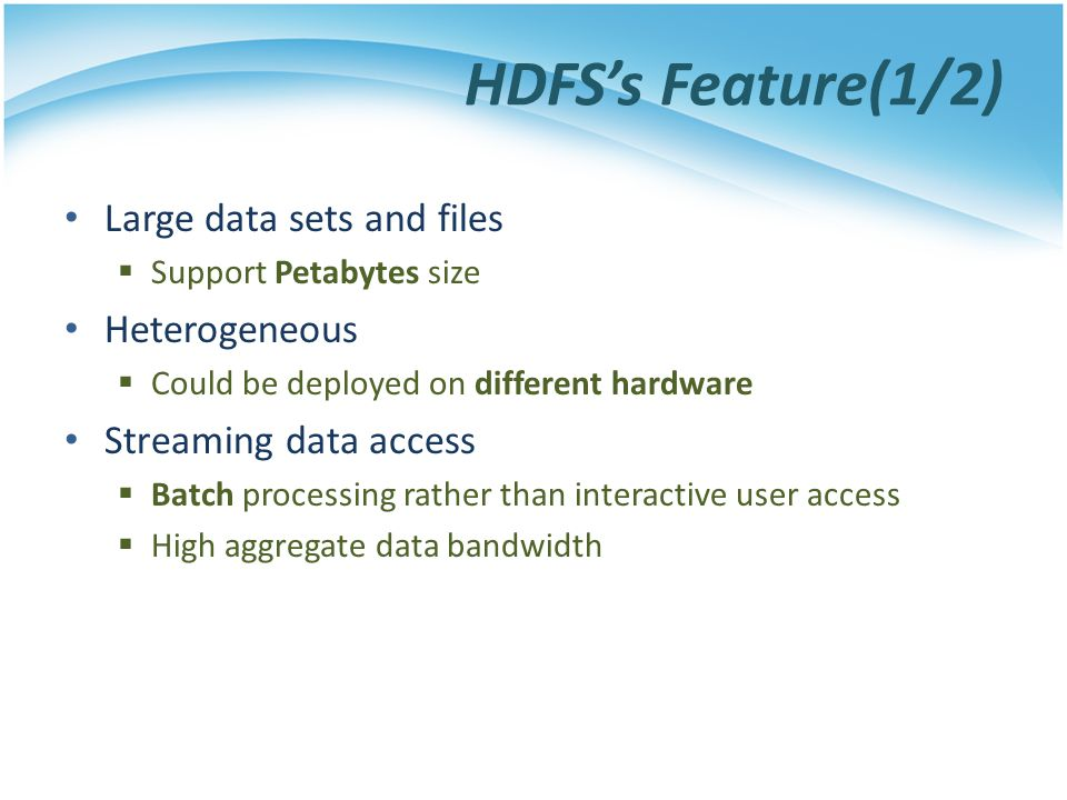 HDFS's Feature(1/2) Large data sets and files Heterogeneous