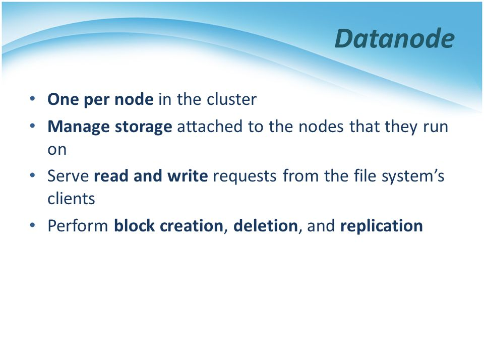 Datanode One per node in the cluster