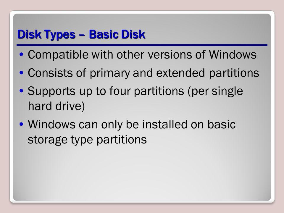 Disk Types – Basic Disk Compatible with other versions of Windows. Consists of primary and extended partitions.