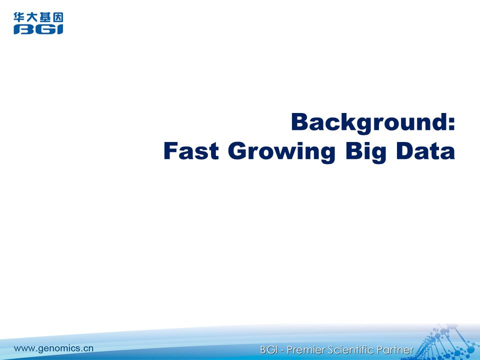 Background: Fast Growing Big Data