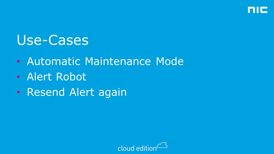 Use-Cases Automatic Maintenance Mode Alert Robot Resend Alert again