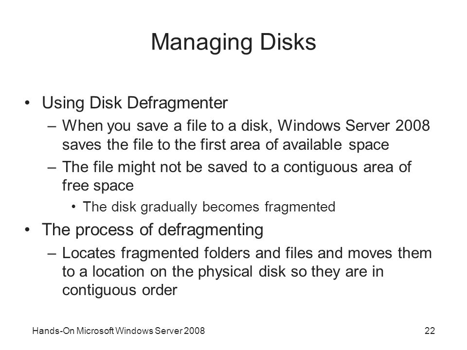 Managing Disks Using Disk Defragmenter The process of defragmenting