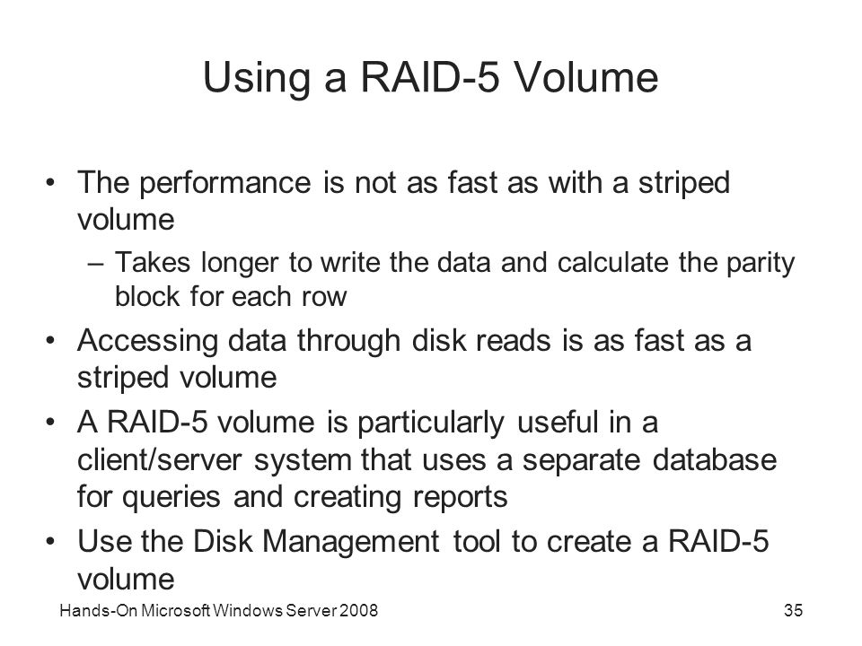 Using a RAID-5 Volume The performance is not as fast as with a striped volume.
