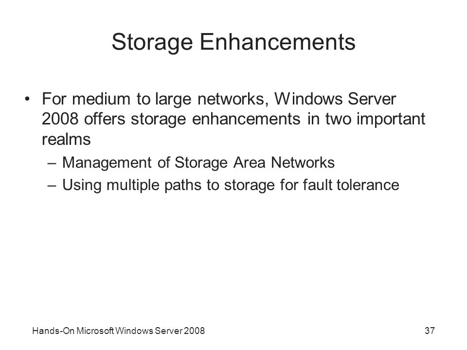 Storage Enhancements For medium to large networks, Windows Server 2008 offers storage enhancements in two important realms.
