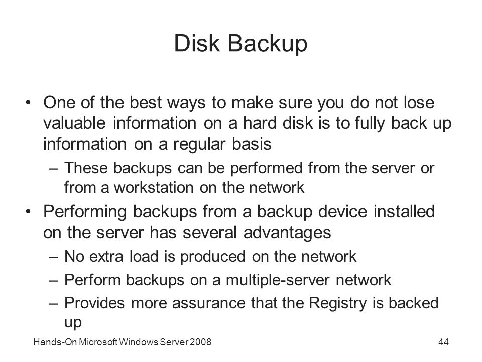 Disk Backup One of the best ways to make sure you do not lose valuable information on a hard disk is to fully back up information on a regular basis.