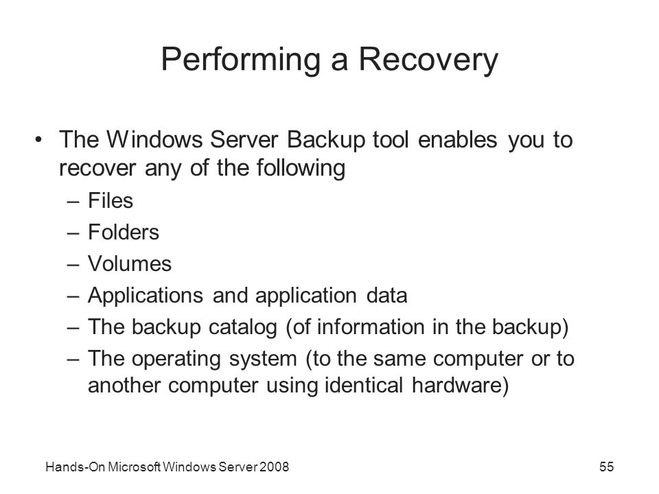 Performing a Recovery The Windows Server Backup tool enables you to recover any of the following. Files.