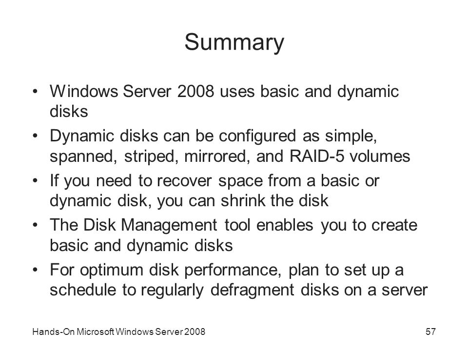 Summary Windows Server 2008 uses basic and dynamic disks