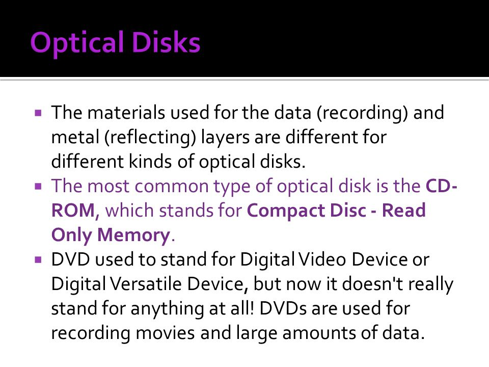 Optical Disks The materials used for the data (recording) and metal (reflecting) layers are different for different kinds of optical disks.