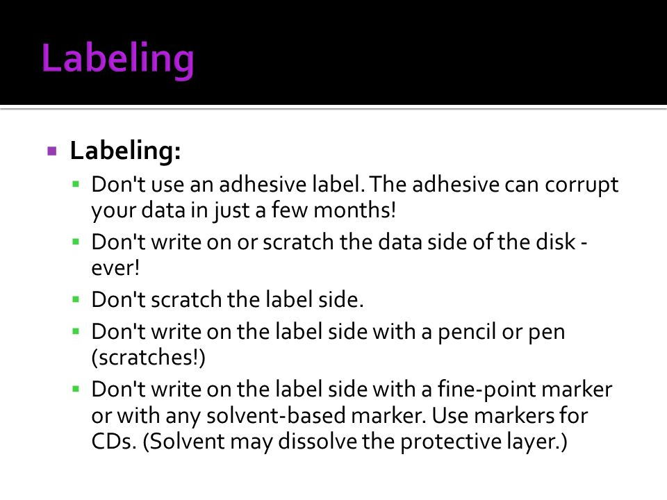Labeling Labeling: Don t use an adhesive label. The adhesive can corrupt your data in just a few months!