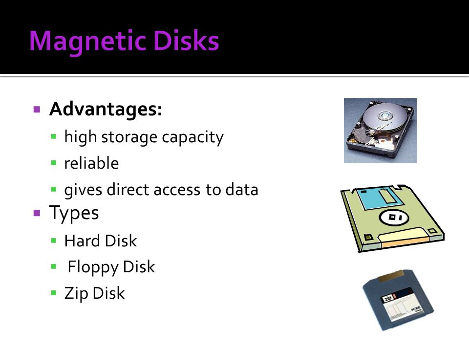 Magnetic Disks Advantages: Types high storage capacity reliable