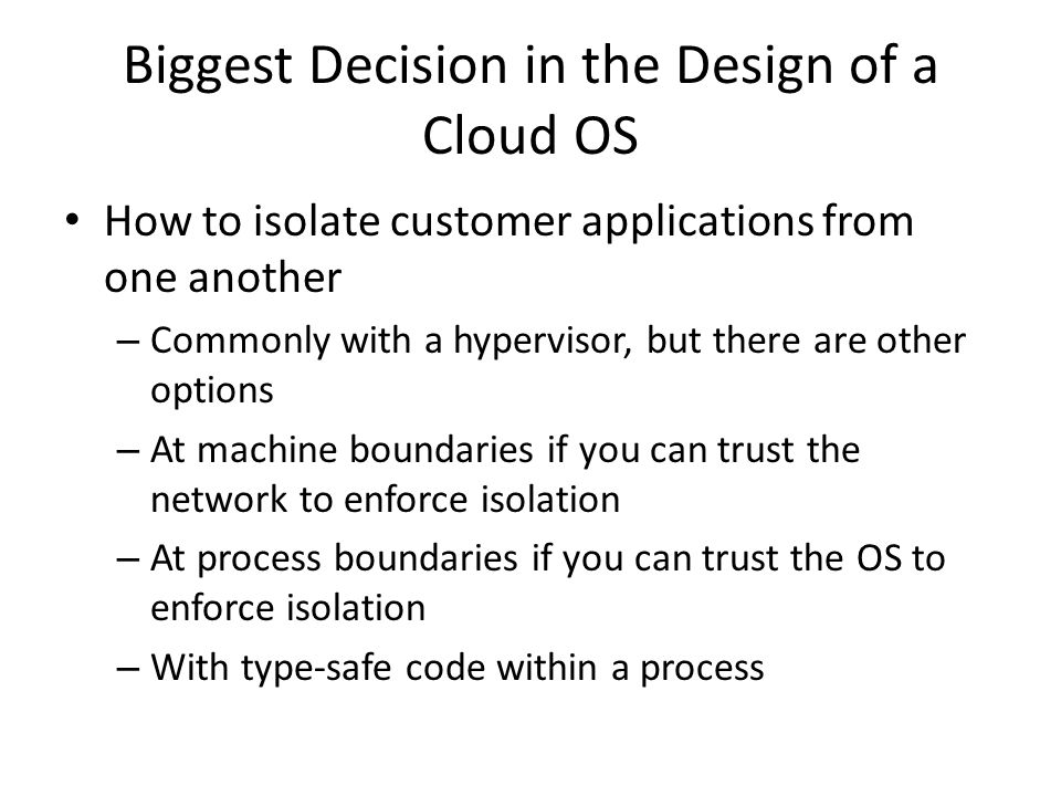 Biggest Decision in the Design of a Cloud OS