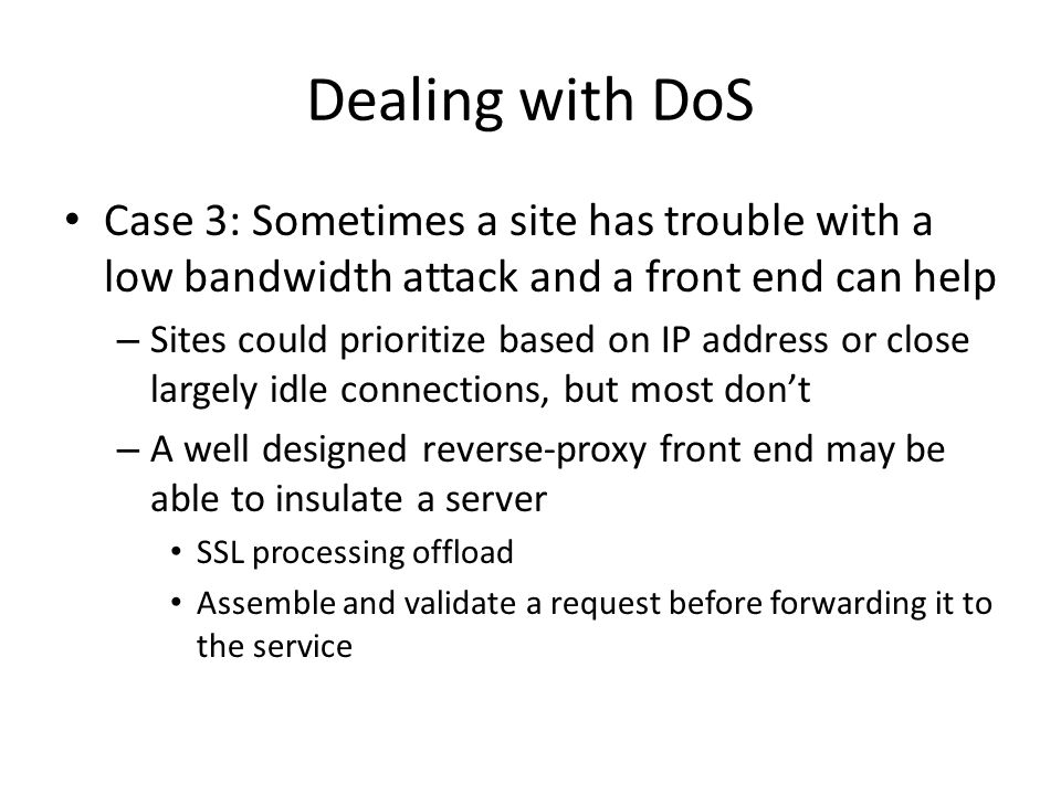 Dealing with DoS Case 3: Sometimes a site has trouble with a low bandwidth attack and a front end can help.