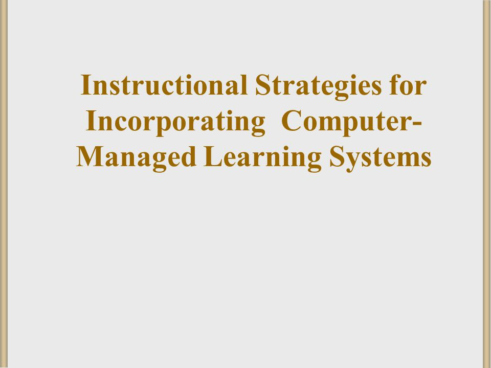 Instructional Strategies for Incorporating Computer-Managed Learning Systems