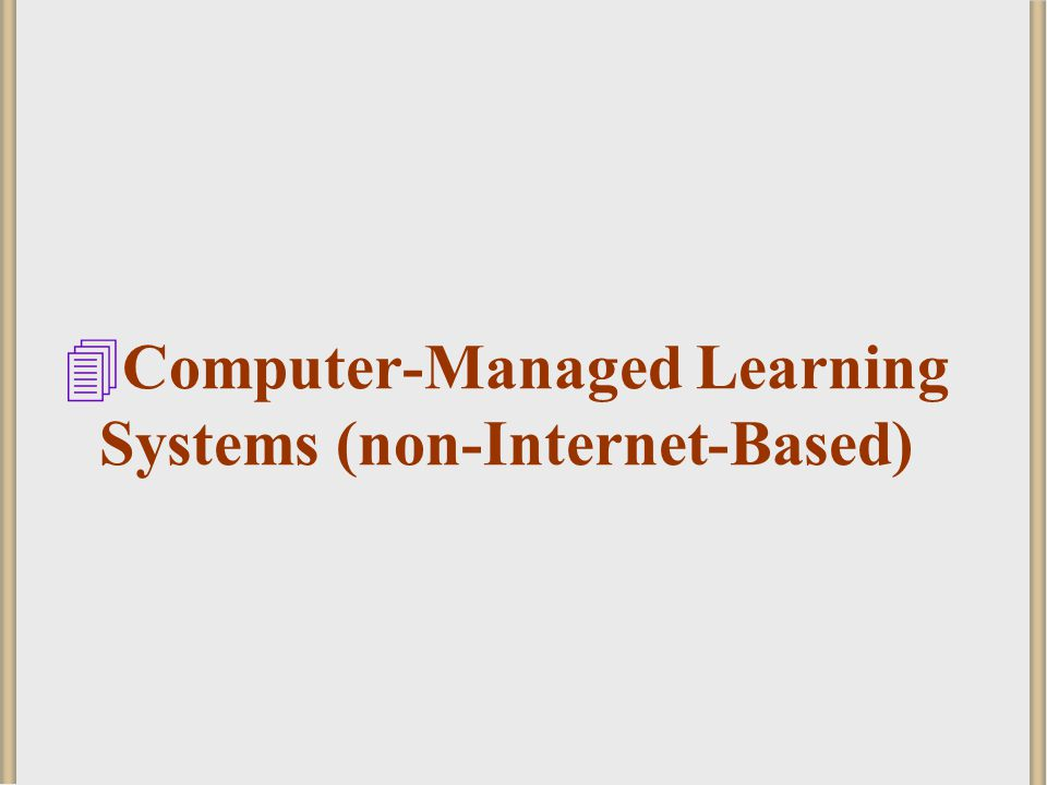 Computer-Managed Learning Systems (non-Internet-Based)