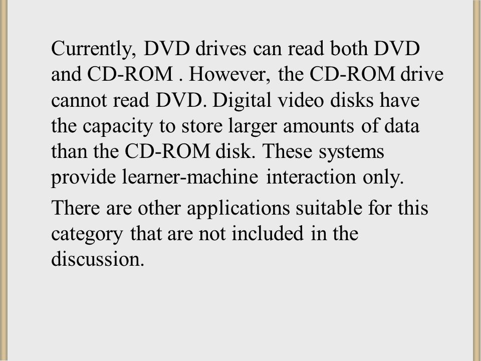 Currently, DVD drives can read both DVD and CD-ROM