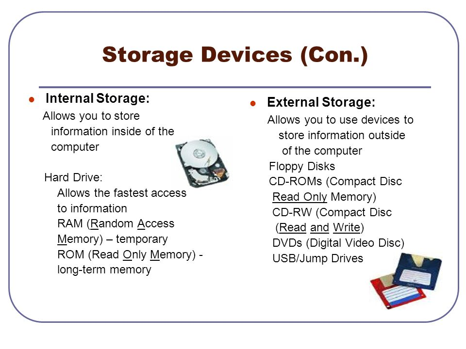Storage Devices (Con.) Internal Storage: External Storage: