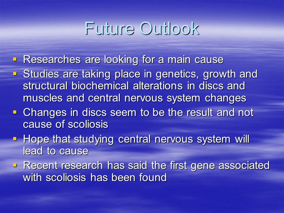 Future Outlook Researches are looking for a main cause
