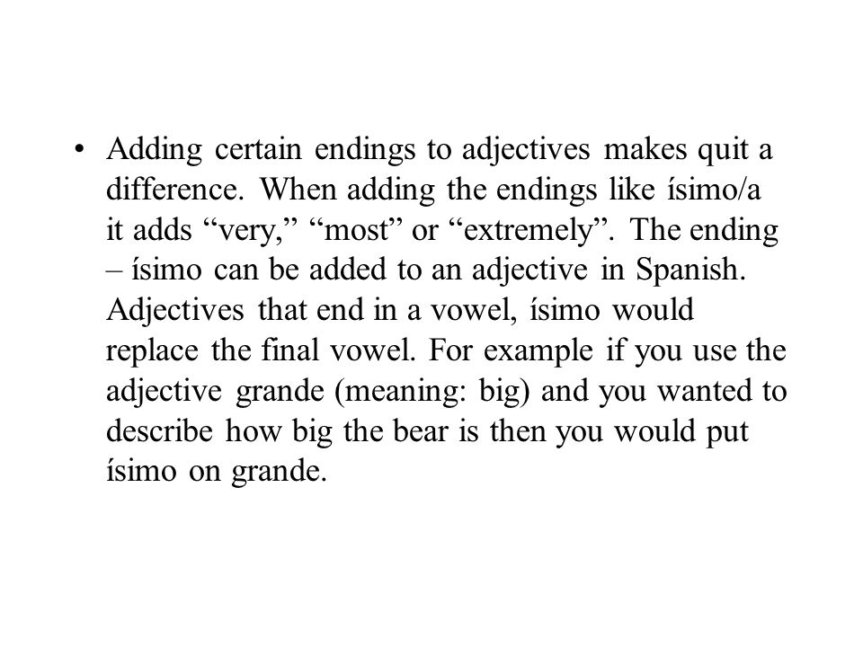 Adding certain endings to adjectives makes quit a difference