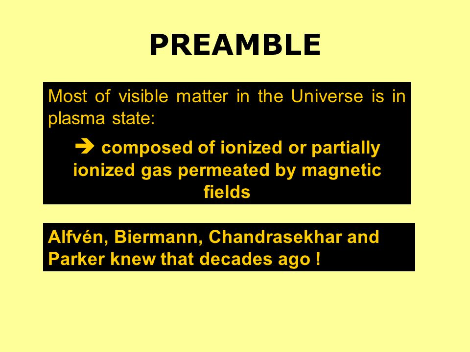 PREAMBLE Most of visible matter in the Universe is in plasma state:  composed of ionized or partially ionized gas permeated by magnetic fields.