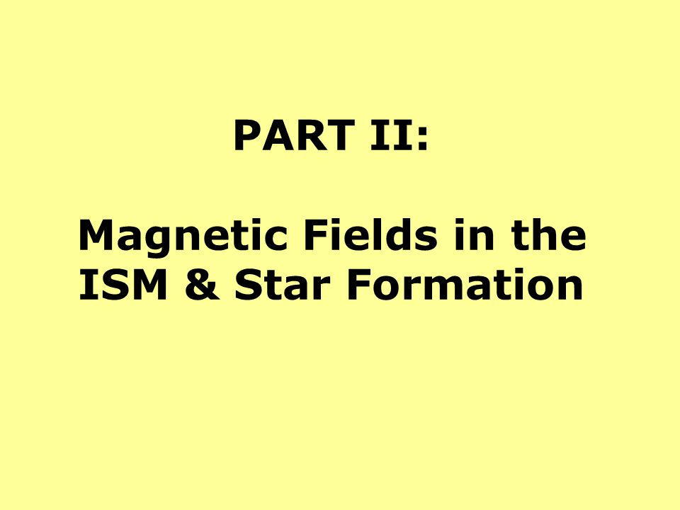 PART II: Magnetic Fields in the ISM & Star Formation