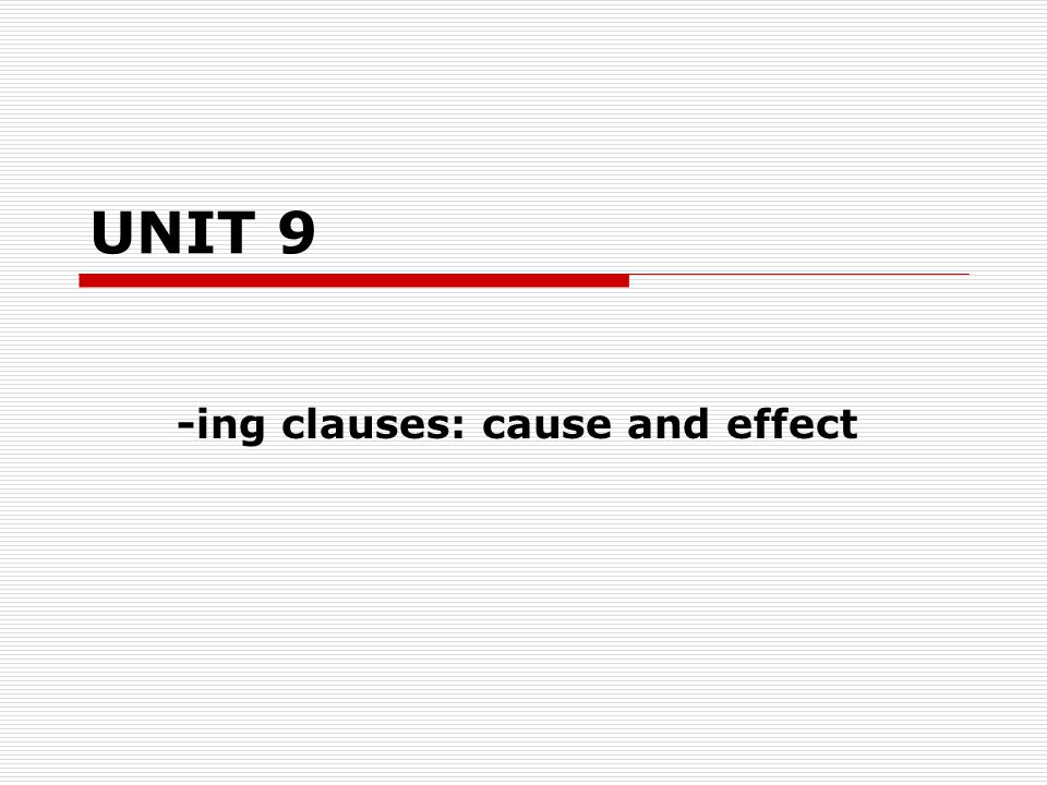 -ing clauses: cause and effect