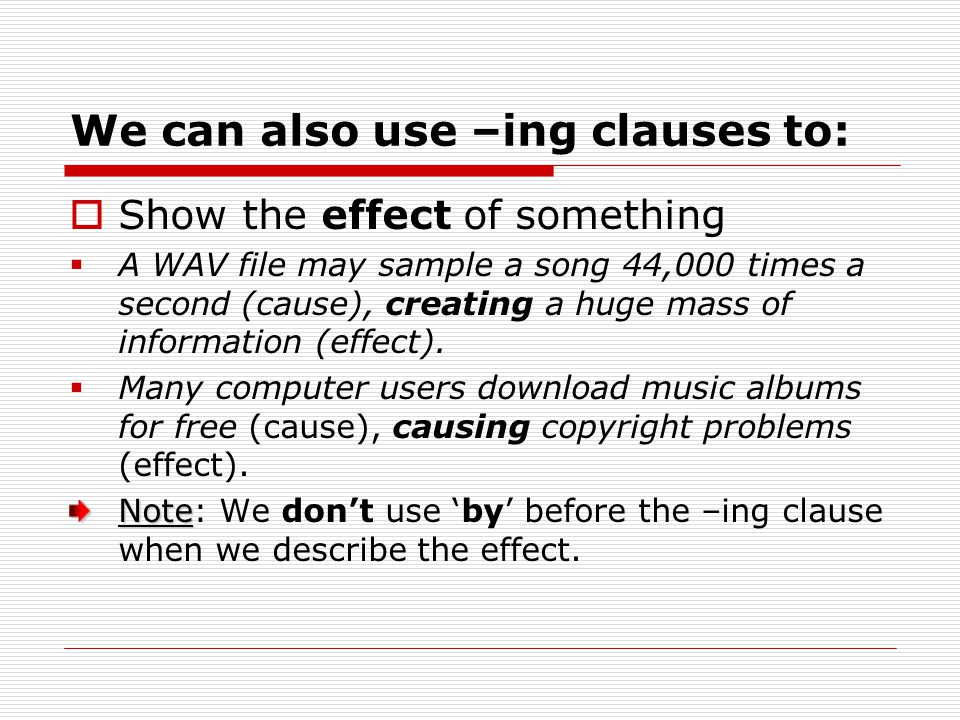 We can also use –ing clauses to: