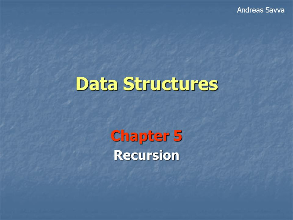 Andreas Savva Data Structures Chapter 5 Recursion
