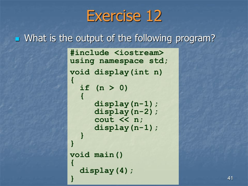 Exercise 12 What is the output of the following program