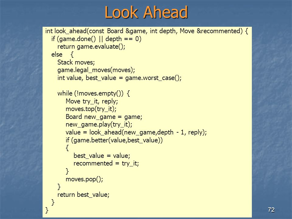 Look Ahead int look_ahead(const Board &game, int depth, Move &recommented) { if (game.done() || depth == 0)
