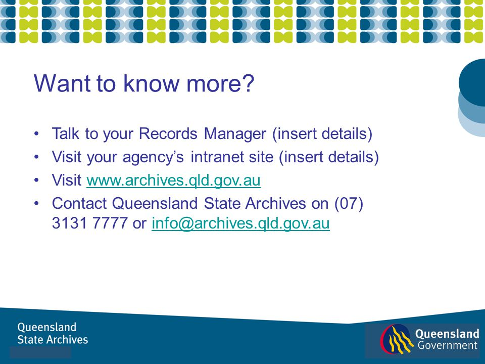 Want to know more Talk to your Records Manager (insert details)